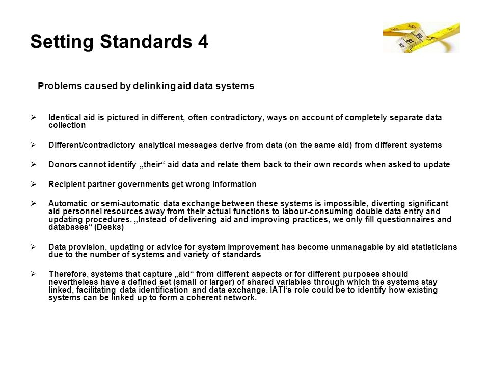 Setting Standards 4 Problems caused by delinking aid data systems Identical aid is pictured in different, often contradictory, ways on account of comp