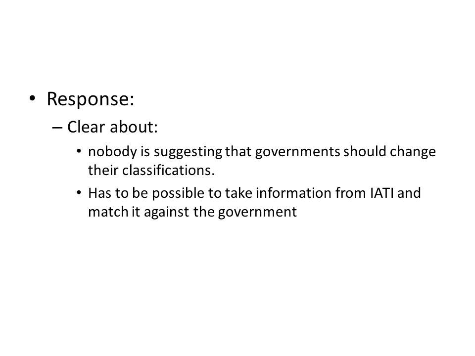 Response: – Clear about: nobody is suggesting that governments should change their classifications.