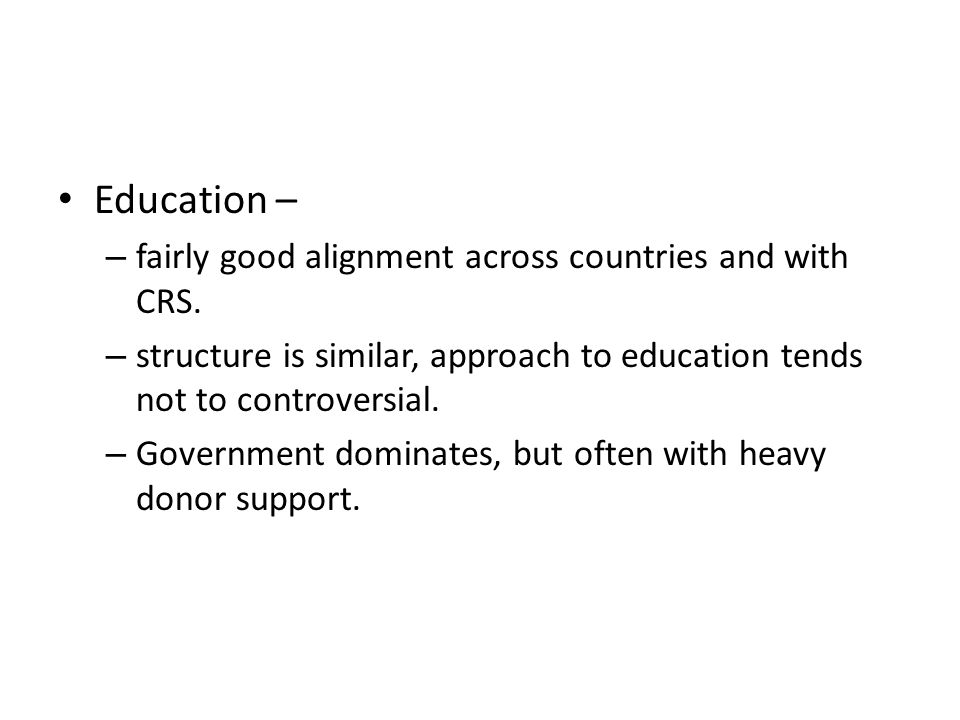 Education – – fairly good alignment across countries and with CRS.