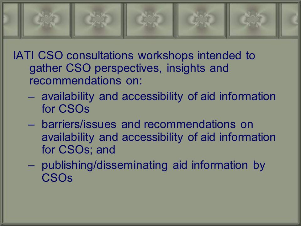 Five regional CSO consultation workshops held in 2009 ( East & Southeast Asia, Eastern Africa, Latin America, Southern Africa and Western Africa) Bringing together 193 participants representing 156 regional and national CSOs covering 54 countries and 13 international NGOs