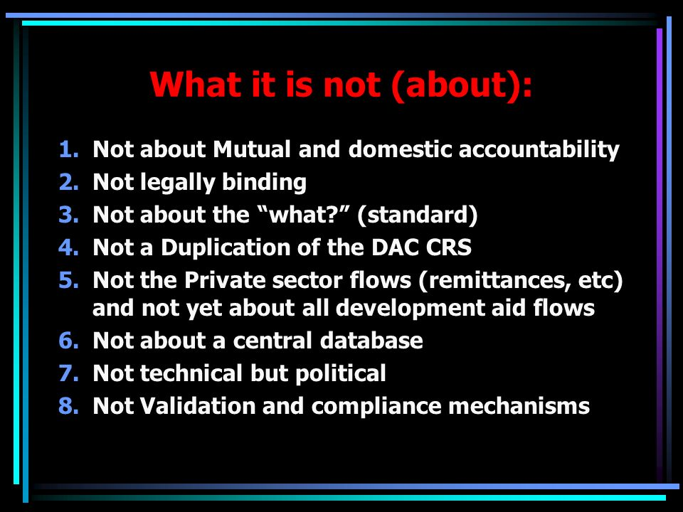 What it is not (about): 1.Not about Mutual and domestic accountability 2.Not legally binding 3.Not about the what.
