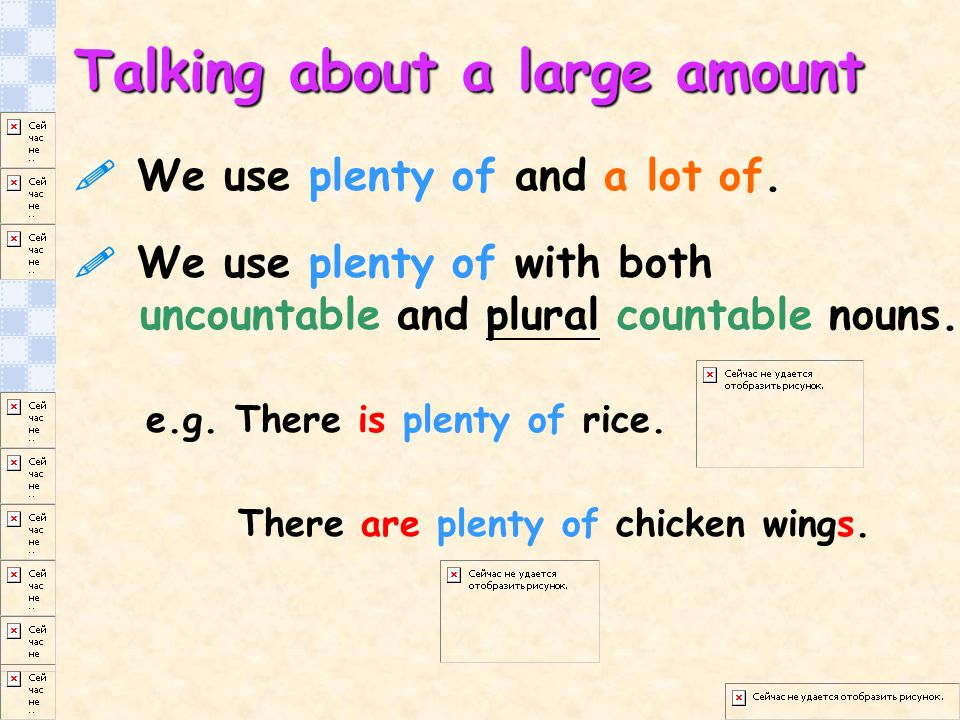 We use plenty of and a lot of.We use plenty of with both uncountable and plural countable nouns.