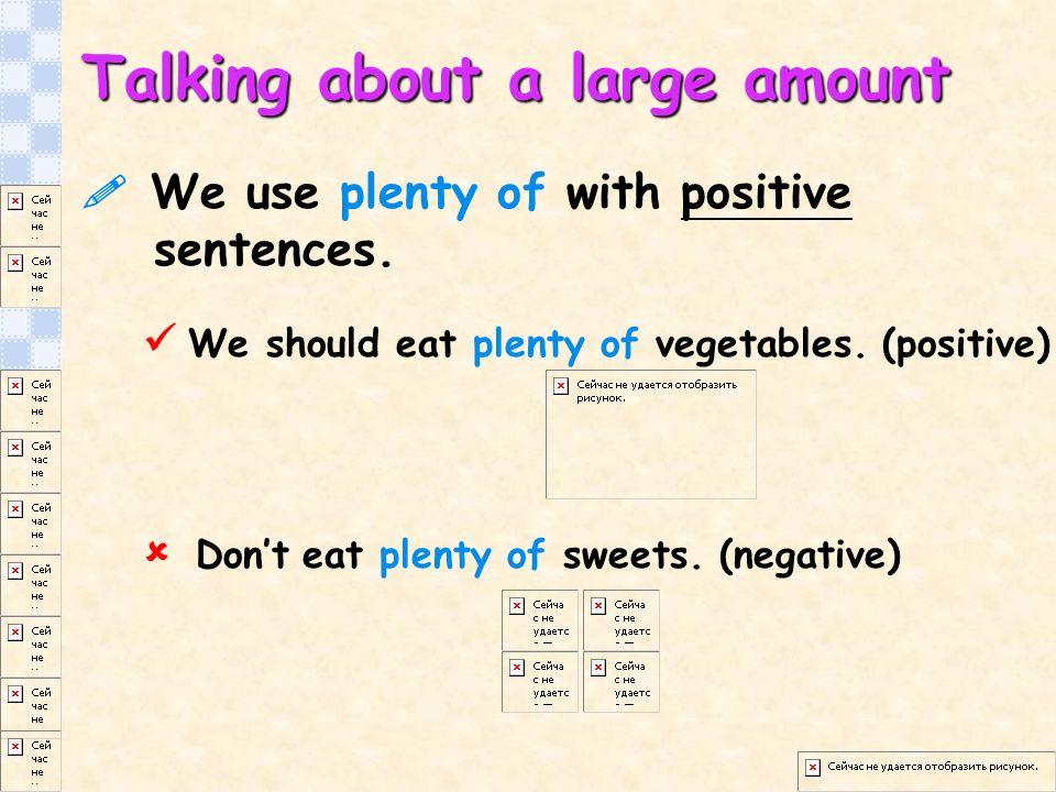We use plenty of with positive sentences.We should eat plenty of vegetables.