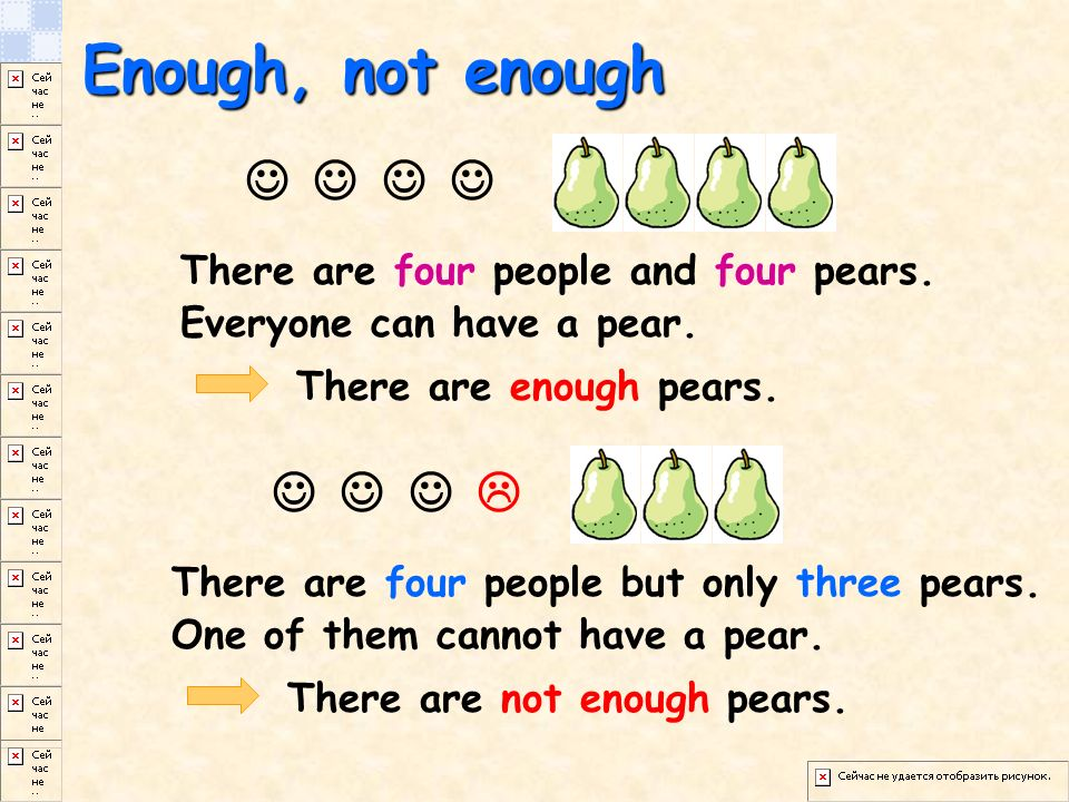 Enough, not enough There are enough pears.There are not enough pears.