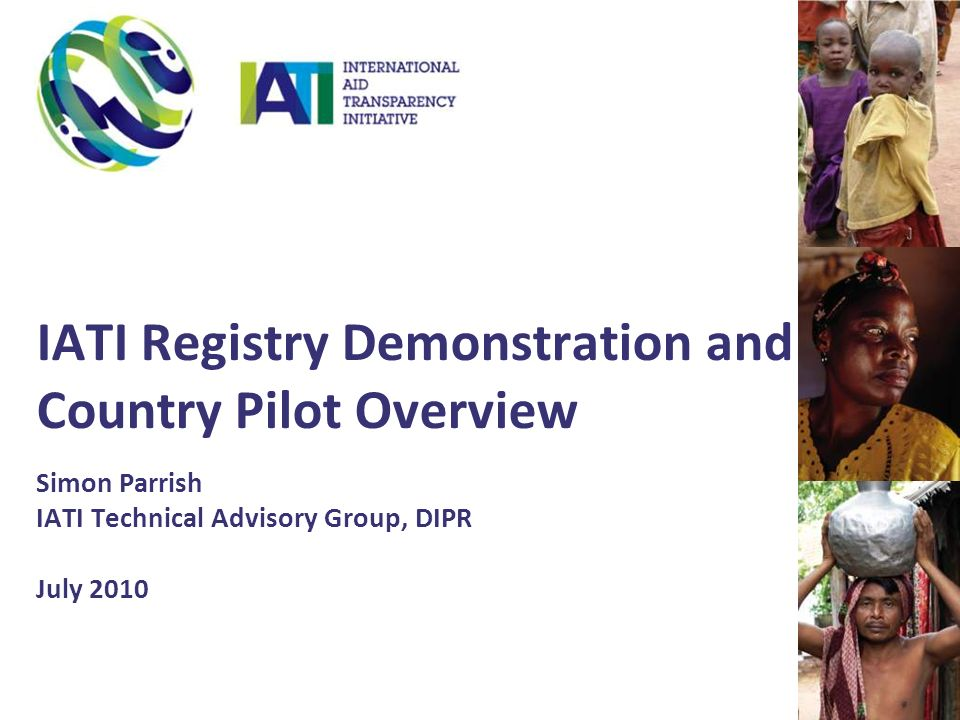IATI Registry Demonstration and Country Pilot Overview Simon Parrish IATI Technical Advisory Group, DIPR July 2010