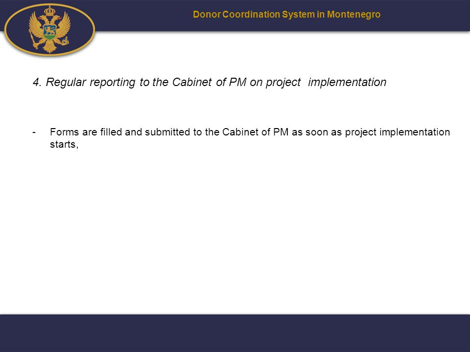4. Regular reporting to the Cabinet of PM on project implementation -Forms are filled and submitted to the Cabinet of PM as soon as project implementa