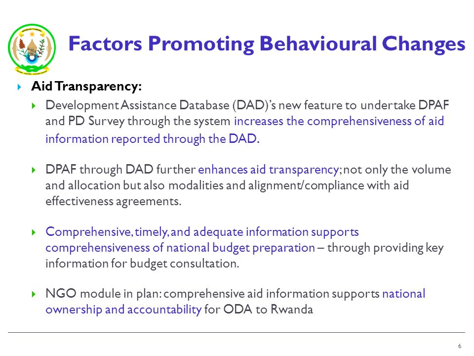 Factors Promoting Behavioural Changes Aid Transparency: Development Assistance Database (DAD)s new feature to undertake DPAF and PD Survey through the system increases the comprehensiveness of aid information reported through the DAD.