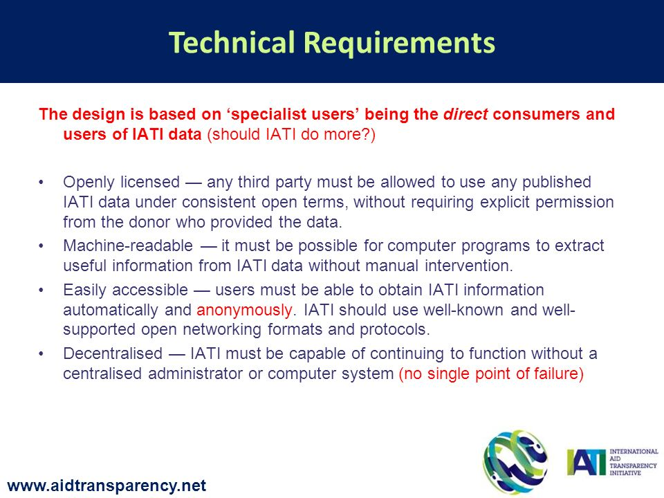 The design is based on specialist users being the direct consumers and users of IATI data (should IATI do more ) Openly licensed any third party must be allowed to use any published IATI data under consistent open terms, without requiring explicit permission from the donor who provided the data.