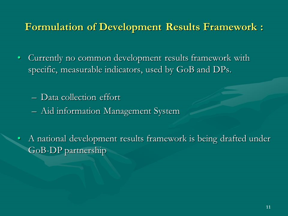 11 Formulation of Development Results Framework : Currently no common development results framework with specific, measurable indicators, used by GoB