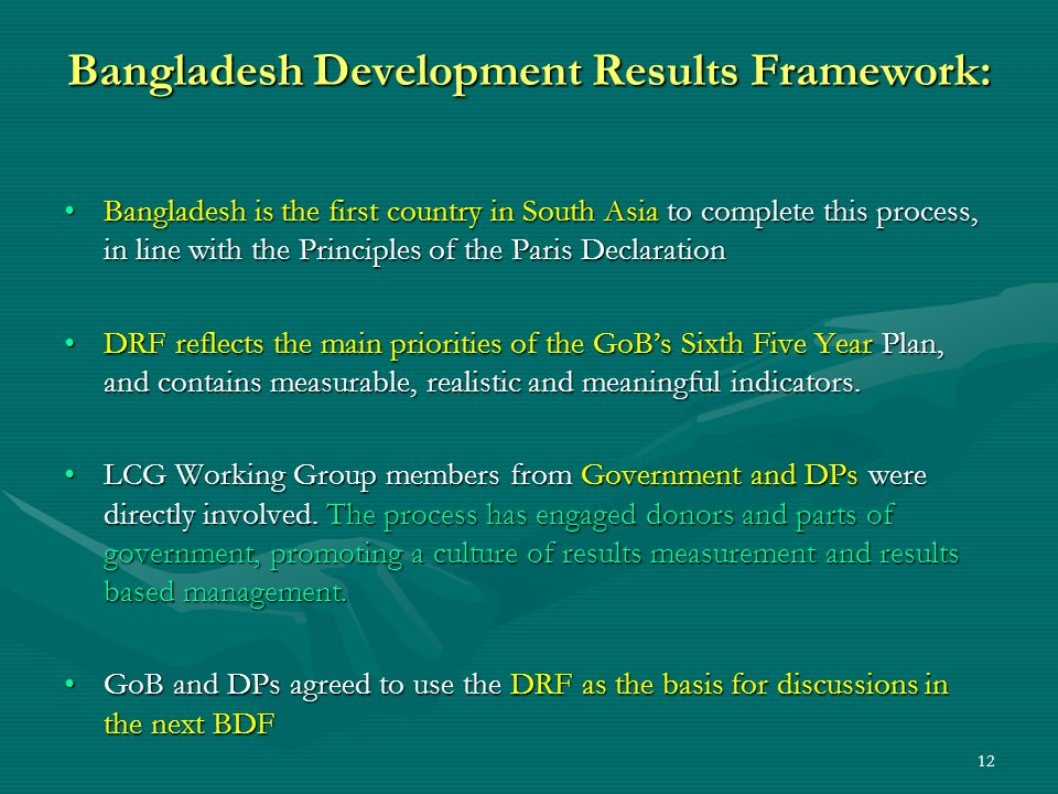 12 Bangladesh Development Results Framework: Bangladesh is the first country in South Asia to complete this process, in line with the Principles of th