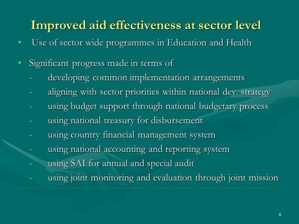 8 Improved aid effectiveness at sector level Use of sector wide programmes in Education and Health Use of sector wide programmes in Education and Heal