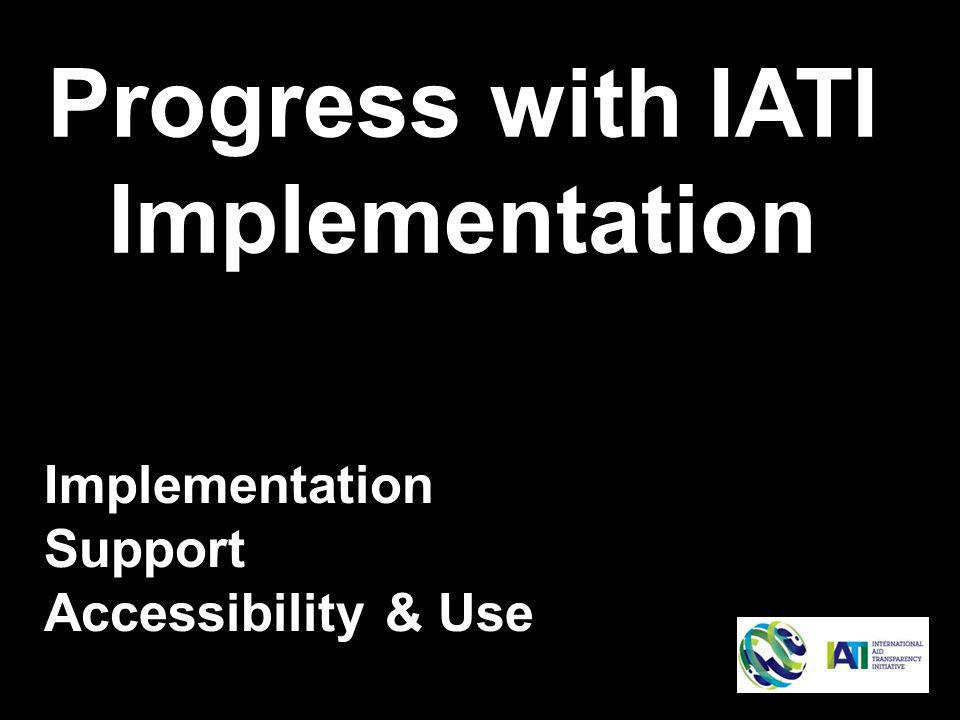 Progress with IATI Implementation Implementation Support Accessibility & Use