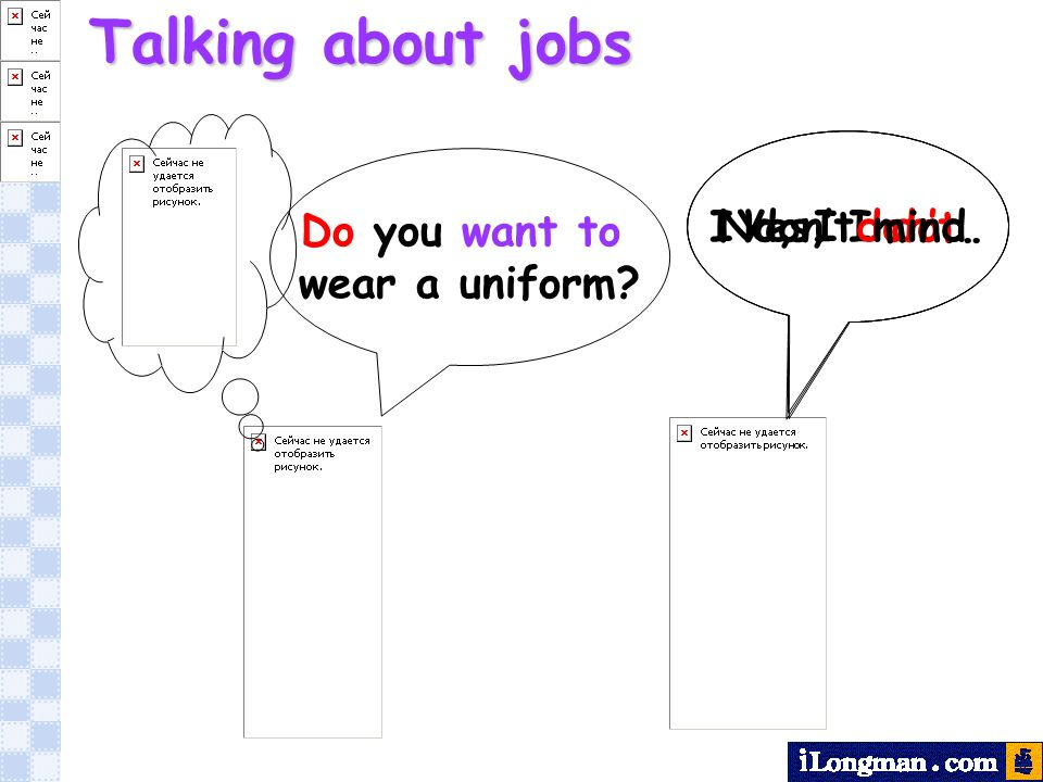 Do you want to wear a uniform? Yes, I do.No, I dont.I dont mind. Talking about jobs