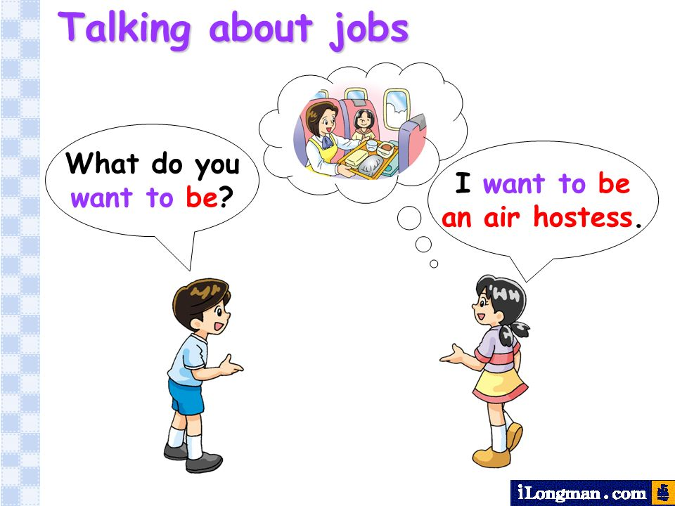What do you want to be? I want to be an air hostess. Talking about jobs