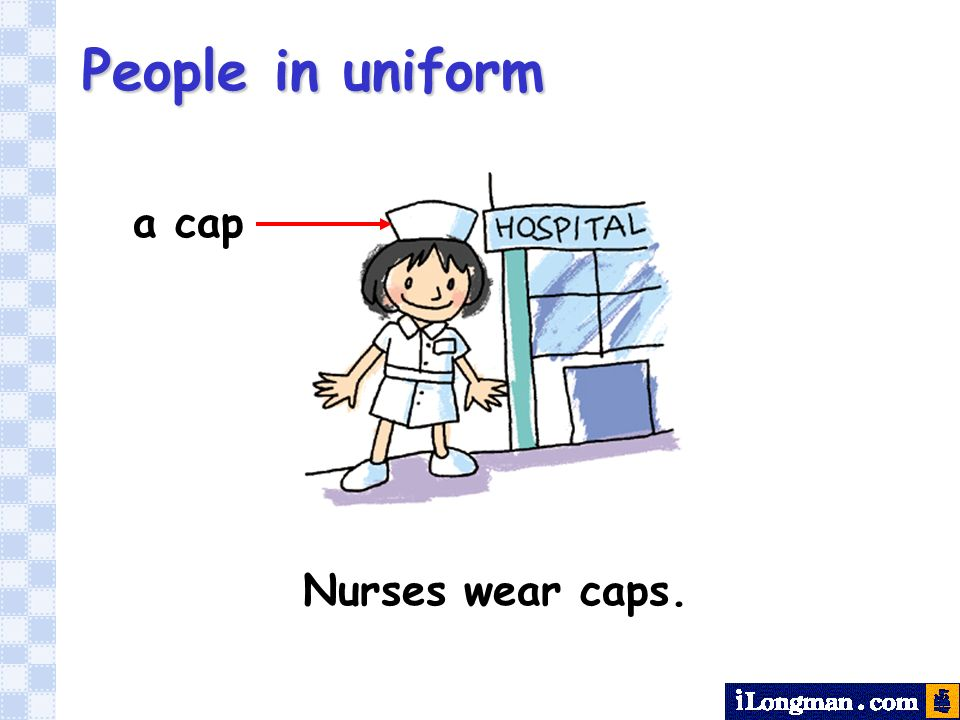 People in uniform Nurses wear caps. a cap