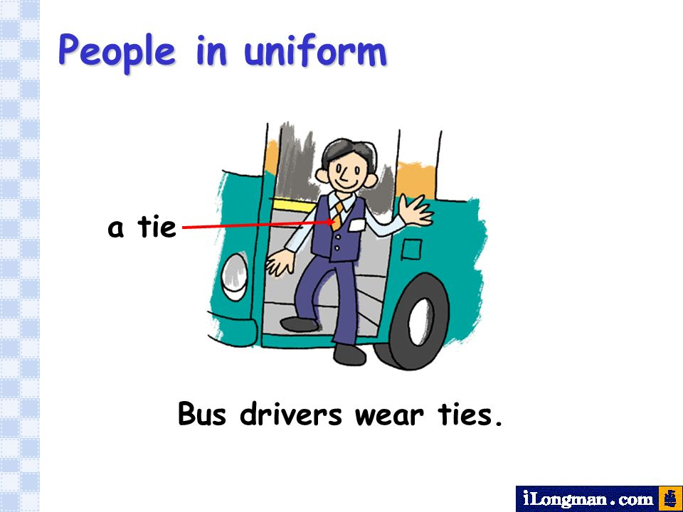 People in uniform Bus drivers wear ties. a tie
