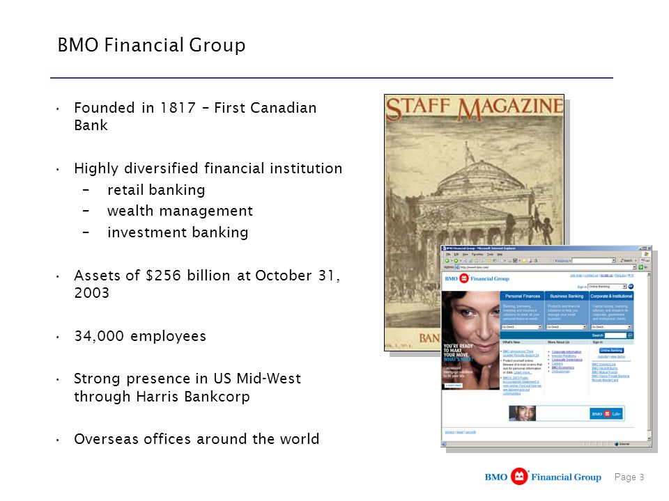 Page 3 BMO Financial Group Founded in 1817 – First Canadian Bank Highly diversified financial institution –retail banking –wealth management –investme