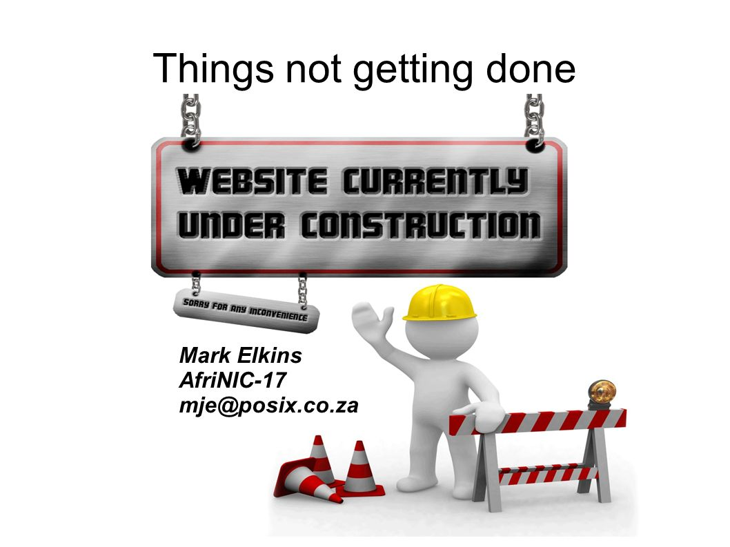 Things not getting done Mark Elkins AfriNIC-17 mje@posix.co.za