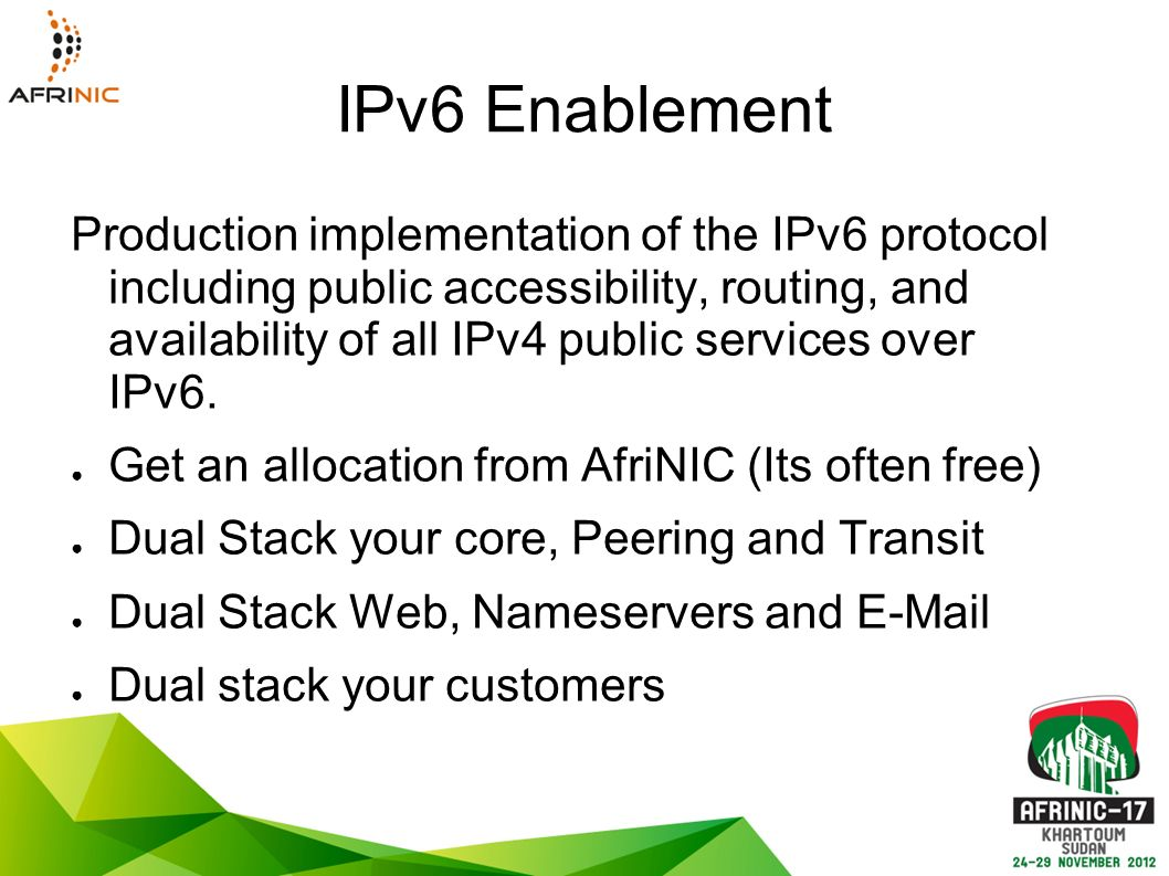 IPv6 Enablement Production implementation of the IPv6 protocol including public accessibility, routing, and availability of all IPv4 public services over IPv6.