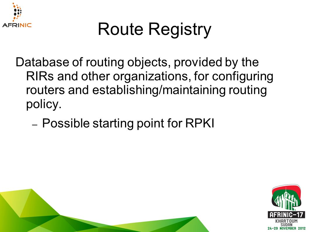 Route Registry Database of routing objects, provided by the RIRs and other organizations, for configuring routers and establishing/maintaining routing policy.