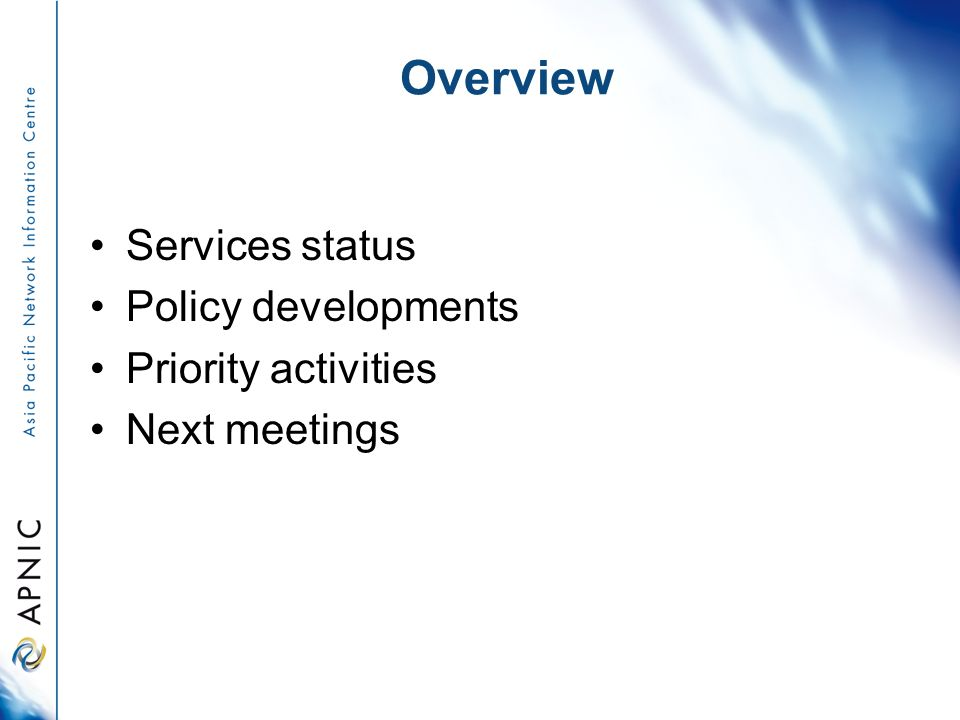 Overview Services status Policy developments Priority activities Next meetings