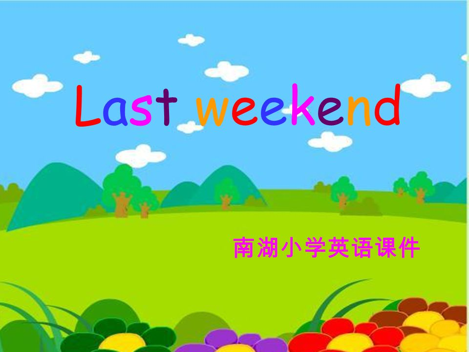 Last weekendLast weekend
