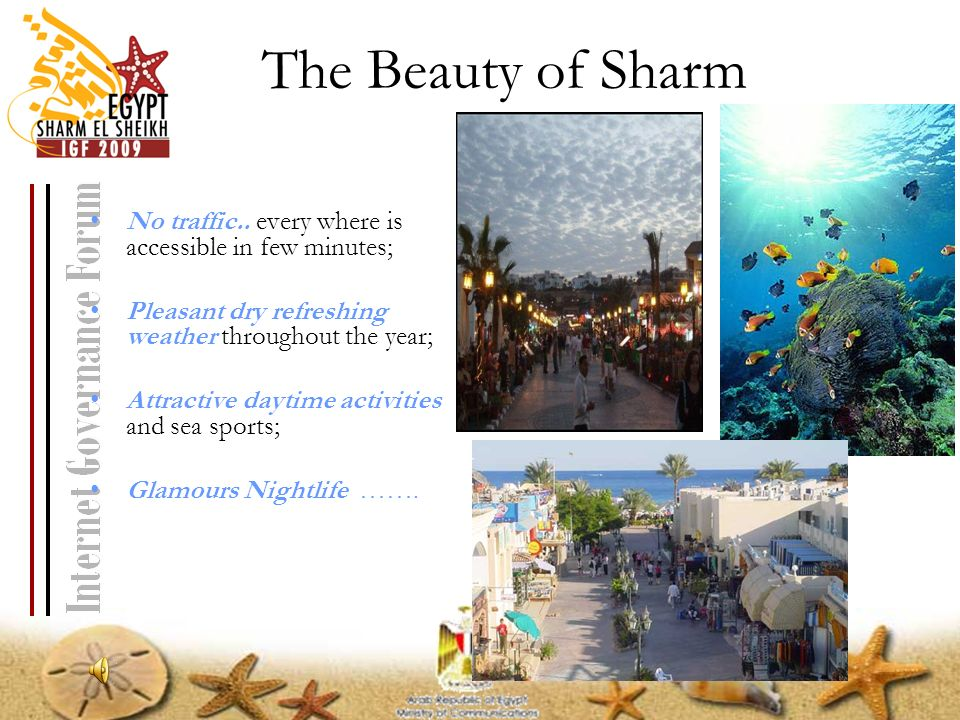 The Beauty of Sharm No traffic.. every where is accessible in few minutes; Pleasant dry refreshing weather throughout the year; Attractive daytime act