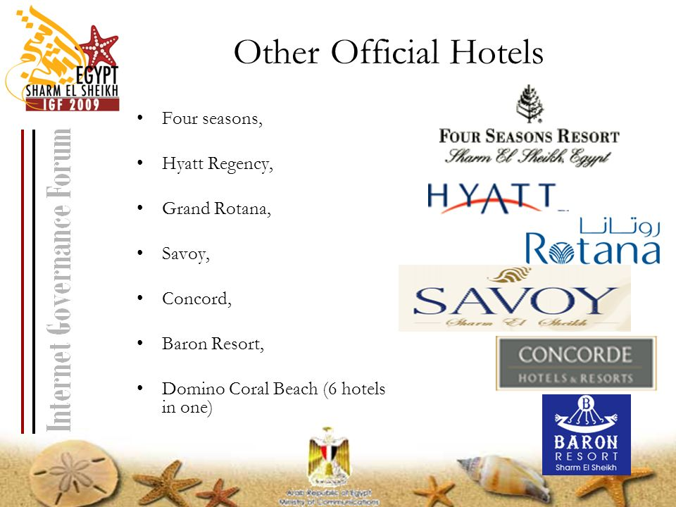 Other Official Hotels Four seasons, Hyatt Regency, Grand Rotana, Savoy, Concord, Baron Resort, Domino Coral Beach (6 hotels in one)