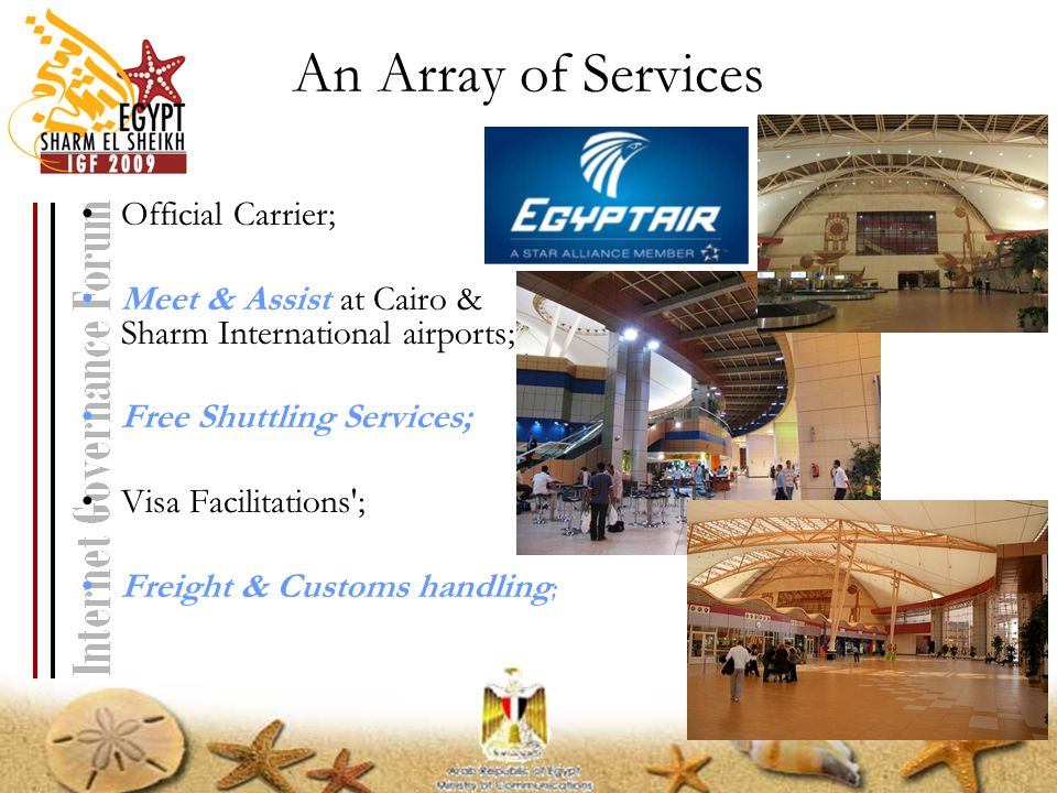 An Array of Services Official Carrier; Meet & Assist at Cairo & Sharm International airports; Free Shuttling Services; Visa Facilitations'; Freight &