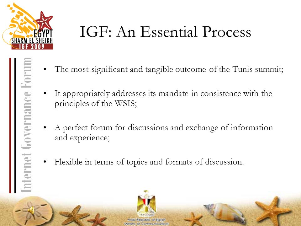 IGF: An Essential Process The most significant and tangible outcome of the Tunis summit; It appropriately addresses its mandate in consistence with th