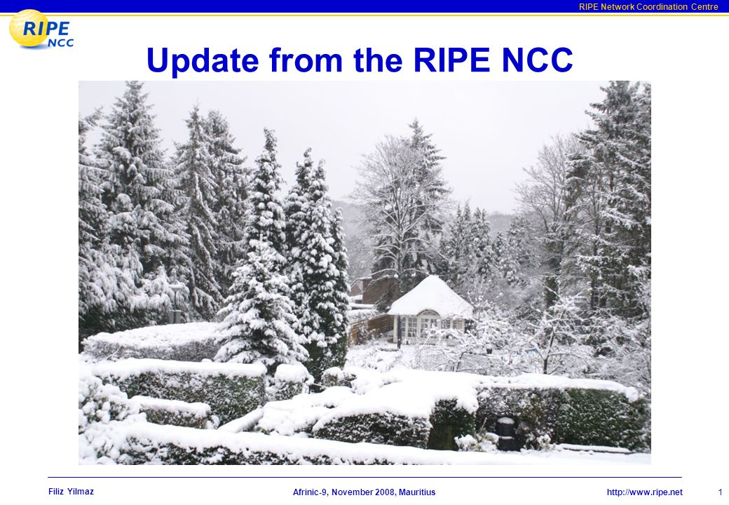 http://www.ripe.net RIPE Network Coordination Centre Afrinic-9, November 2008, Mauritius Filiz Yilmaz 1 Update from the RIPE NCC ArtistServer.com/Brillman