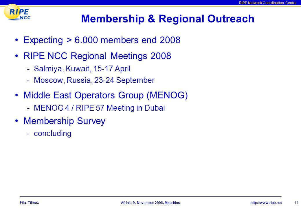 http://www.ripe.net RIPE Network Coordination Centre Afrinic-9, November 2008, Mauritius Filiz Yilmaz 11 Membership & Regional Outreach Expecting > 6.000 members end 2008 RIPE NCC Regional Meetings 2008 - Salmiya, Kuwait, 15-17 April - Moscow, Russia, 23-24 September Middle East Operators Group (MENOG) - MENOG 4 / RIPE 57 Meeting in Dubai Membership Survey - concluding
