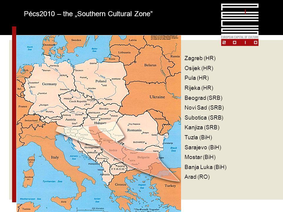 Pécs2010 – the Southern Cultural Zone Zagreb (HR) Osijek (HR) Pula (HR) Rijeka (HR) Beograd (SRB) Novi Sad (SRB) Subotica (SRB) Kanjiza (SRB) Tuzla (BiH) Sarajevo (BiH) Mostar (BiH) Banja Luka (BiH) Arad (RO)