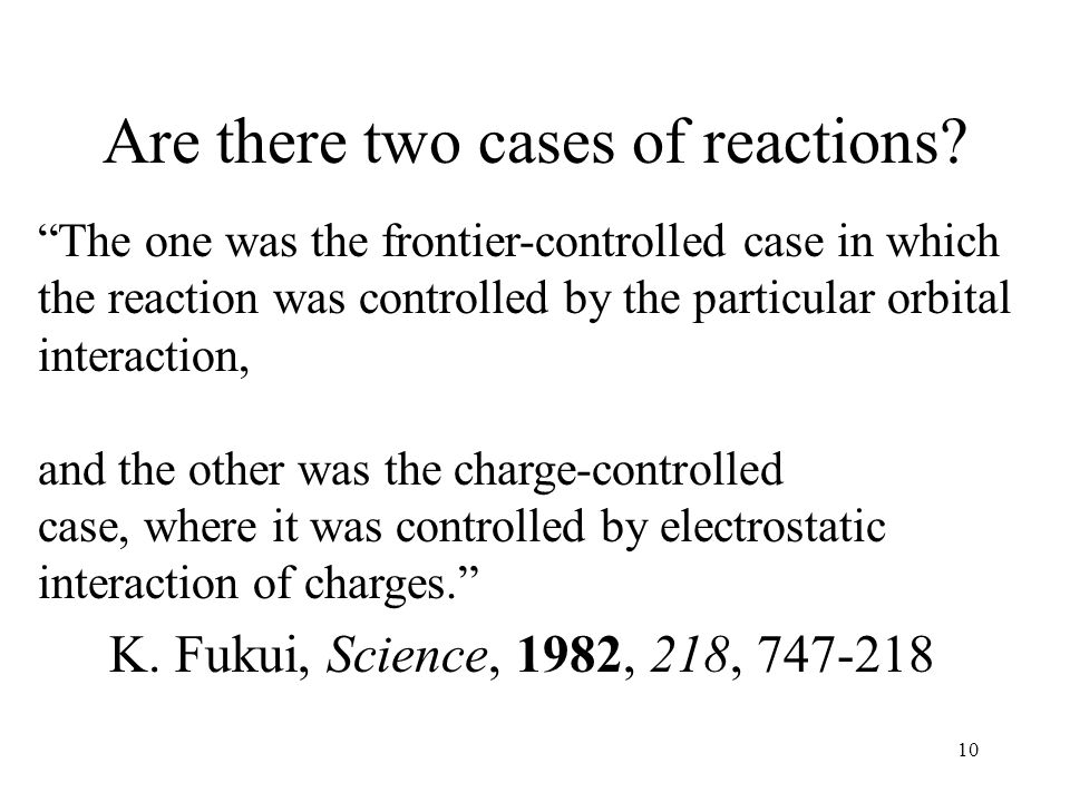 10 Are there two cases of reactions? The one was the frontier-controlled case in which the reaction was controlled by the particular orbital interacti