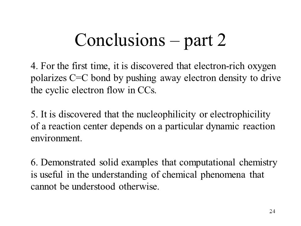 24 Conclusions – part 2 4. For the first time, it is discovered that electron-rich oxygen polarizes C=C bond by pushing away electron density to drive