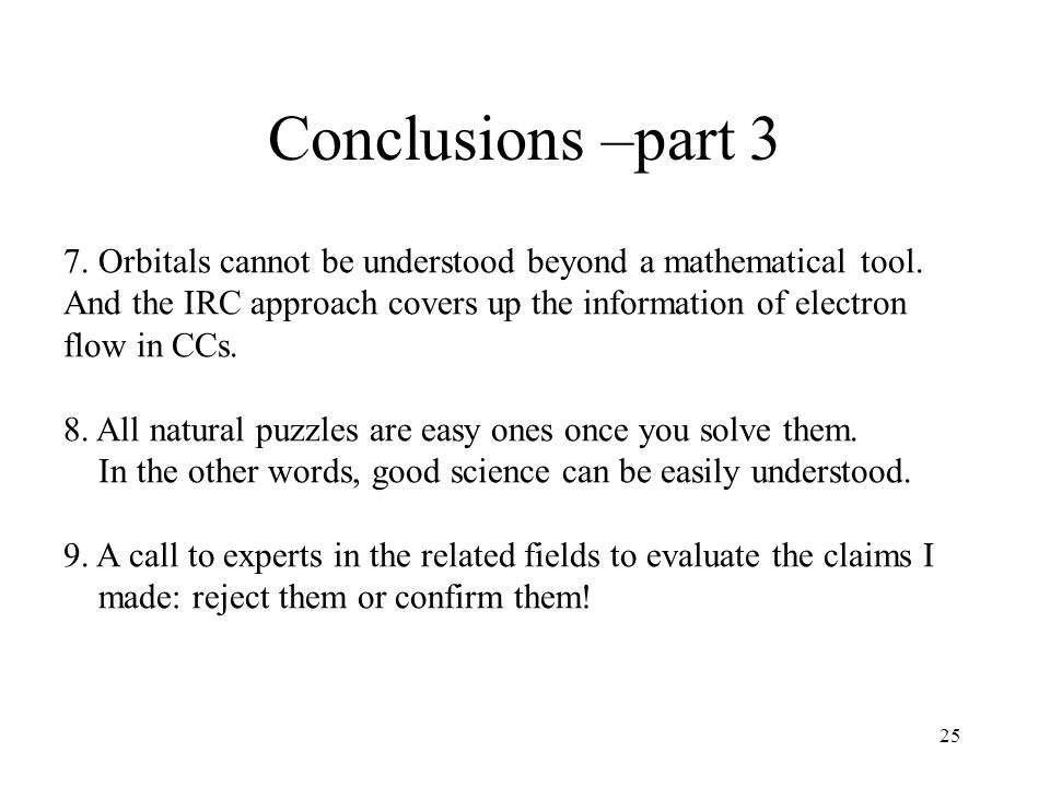 25 Conclusions –part 3 7. Orbitals cannot be understood beyond a mathematical tool.