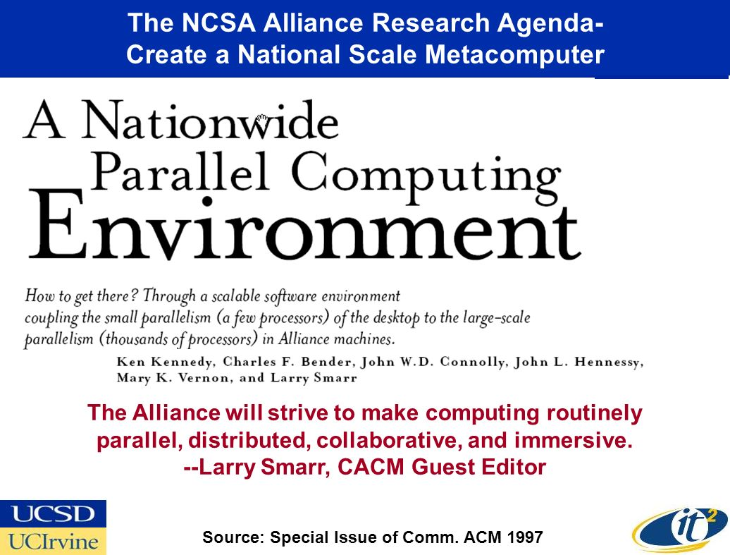 The NCSA Alliance Research Agenda- Create a National Scale Metacomputer The Alliance will strive to make computing routinely parallel, distributed, collaborative, and immersive.
