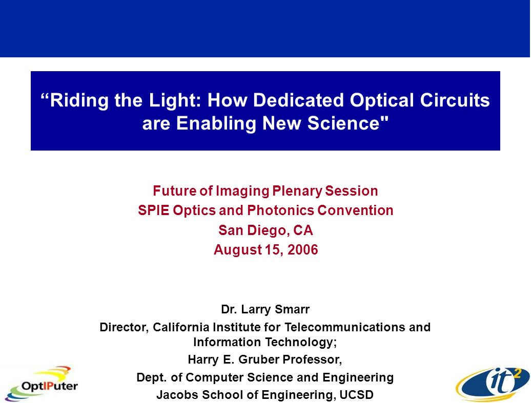 Riding the Light: How Dedicated Optical Circuits are Enabling New Science Future of Imaging Plenary Session SPIE Optics and Photonics Convention San Diego, CA August 15, 2006 Dr.