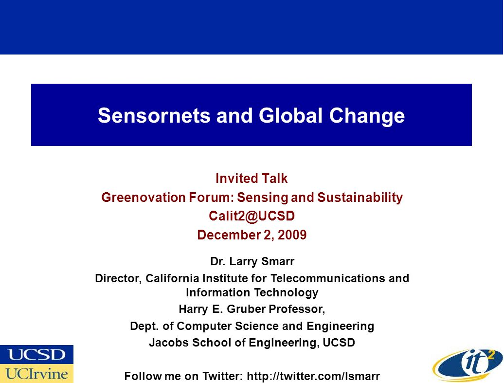 Sensornets and Global Change Invited Talk Greenovation Forum: Sensing and Sustainability Calit2@UCSD December 2, 2009 Dr.