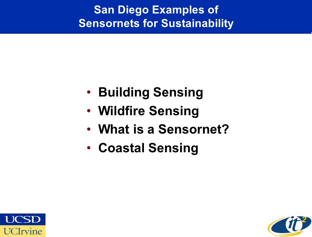 San Diego Examples of Sensornets for Sustainability Building Sensing Wildfire Sensing What is a Sensornet? Coastal Sensing