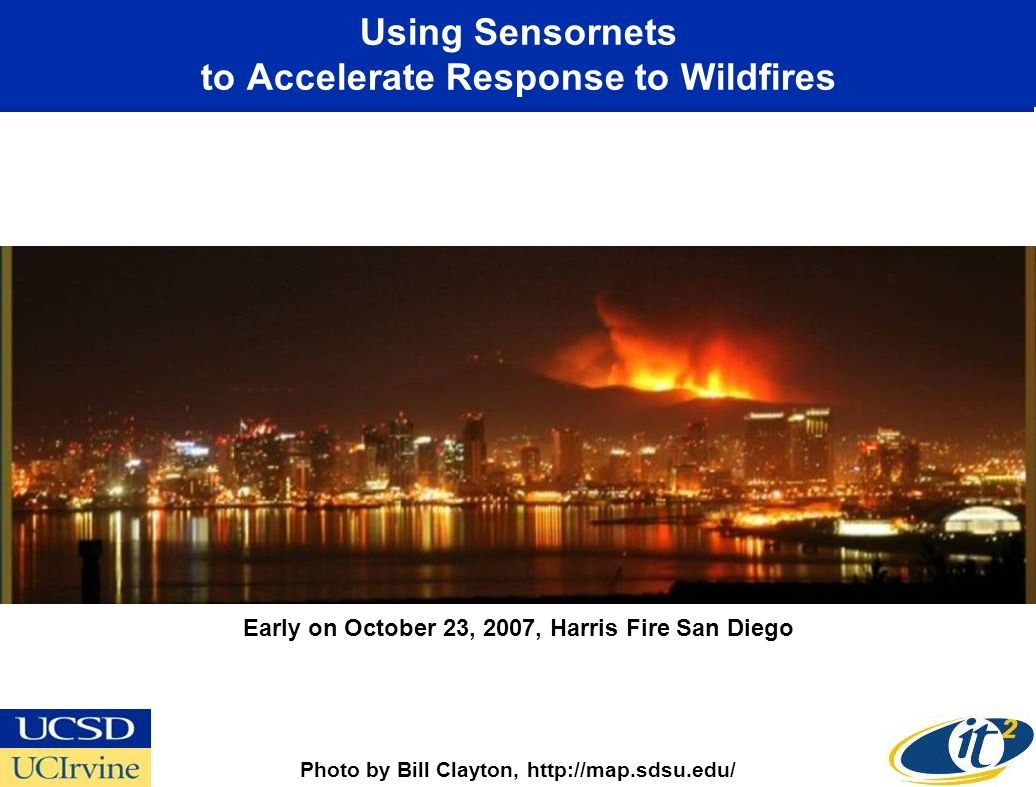 Using Sensornets to Accelerate Response to Wildfires Early on October 23, 2007, Harris Fire San Diego Photo by Bill Clayton, http://map.sdsu.edu/