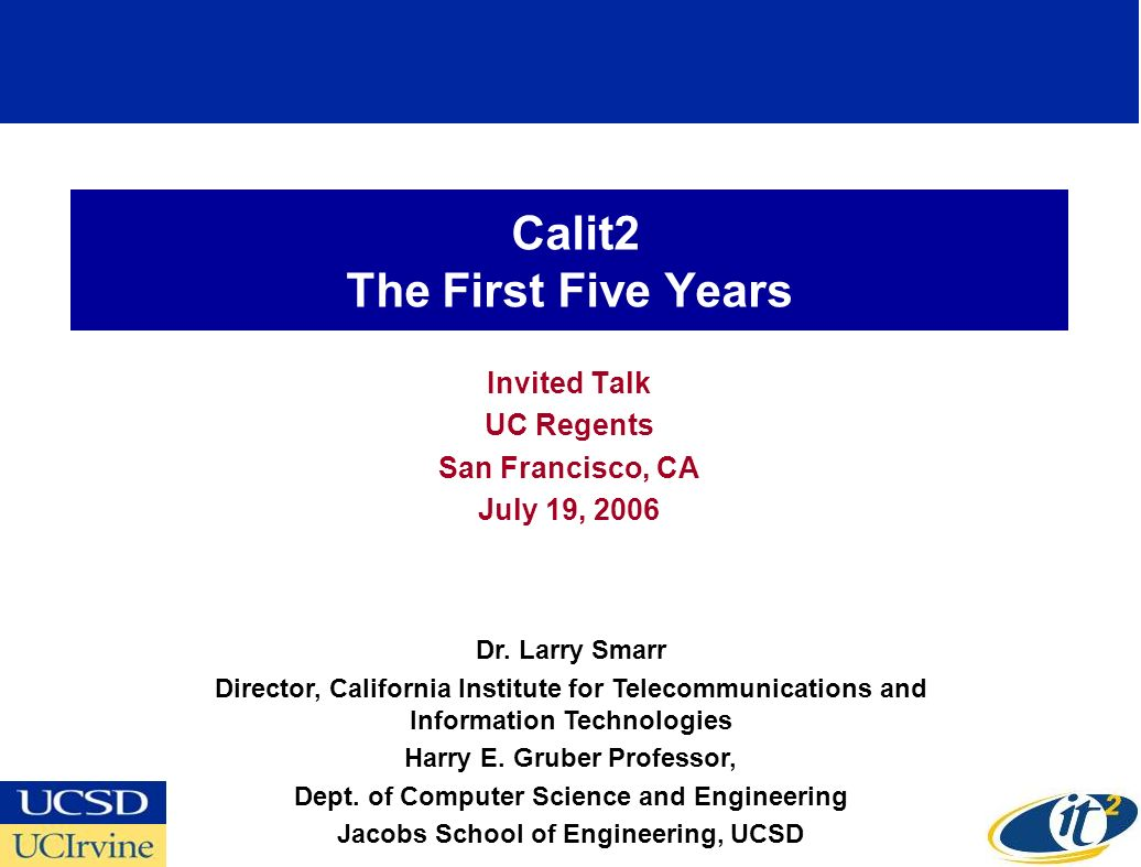 Calit2 The First Five Years Invited Talk UC Regents San Francisco, CA July 19, 2006 Dr.