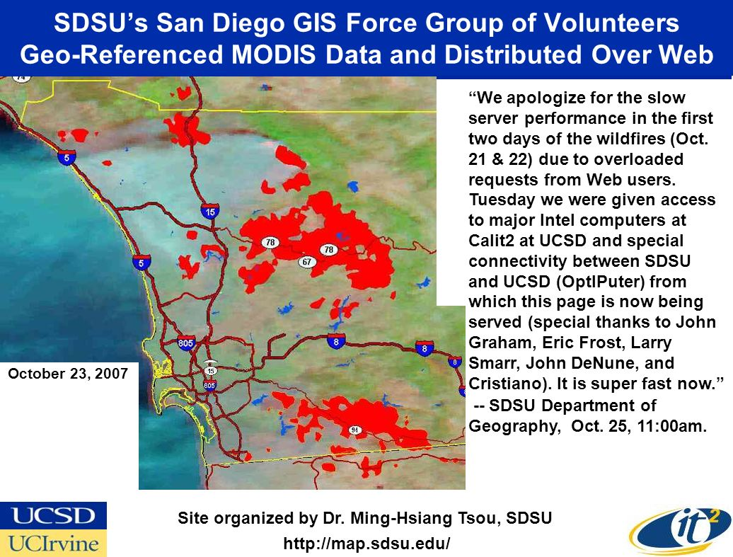 SDSUs San Diego GIS Force Group of Volunteers Geo-Referenced MODIS Data and Distributed Over Web http://map.sdsu.edu/ We apologize for the slow server