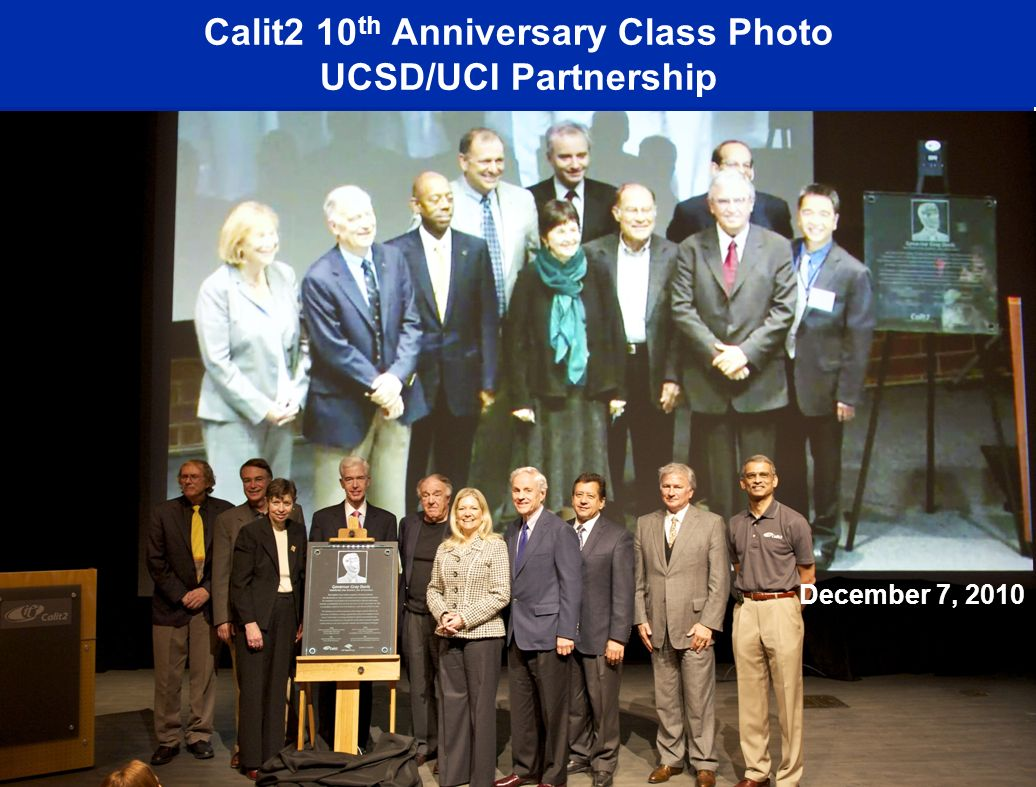 Calit2 10 th Anniversary Class Photo UCSD/UCI Partnership December 7, 2010
