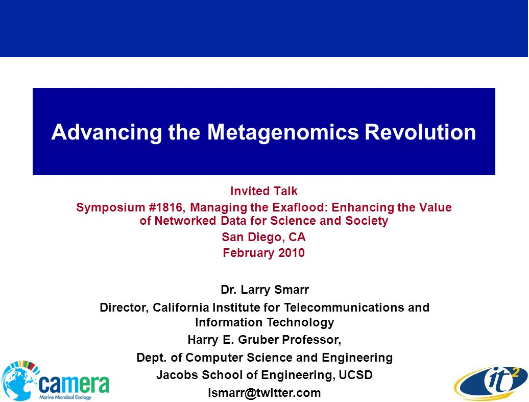 Advancing the Metagenomics Revolution Invited Talk Symposium #1816, Managing the Exaflood: Enhancing the Value of Networked Data for Science and Society San Diego, CA February 2010 Dr.