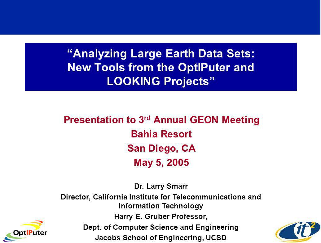 Analyzing Large Earth Data Sets: New Tools from the OptIPuter and LOOKING Projects Presentation to 3 rd Annual GEON Meeting Bahia Resort San Diego, CA May 5, 2005 Dr.