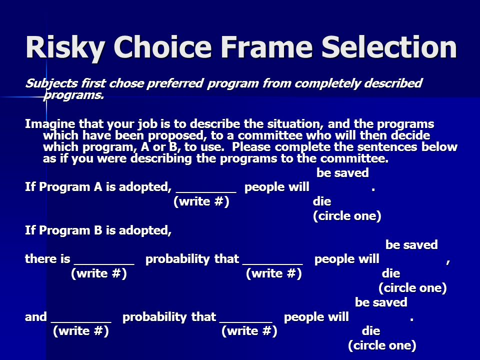 Risky Choice Frame Selection Subjects first chose preferred program from completely described programs.