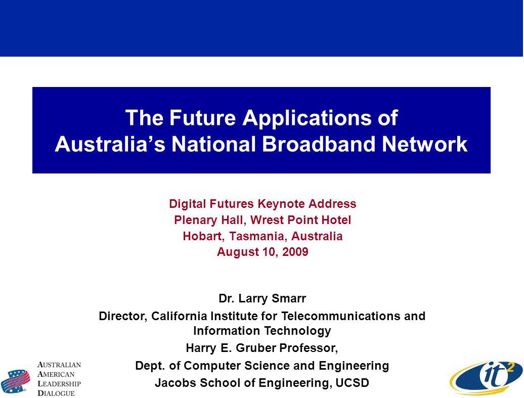 The Future Applications of Australias National Broadband Network Digital Futures Keynote Address Plenary Hall, Wrest Point Hotel Hobart, Tasmania, Aus