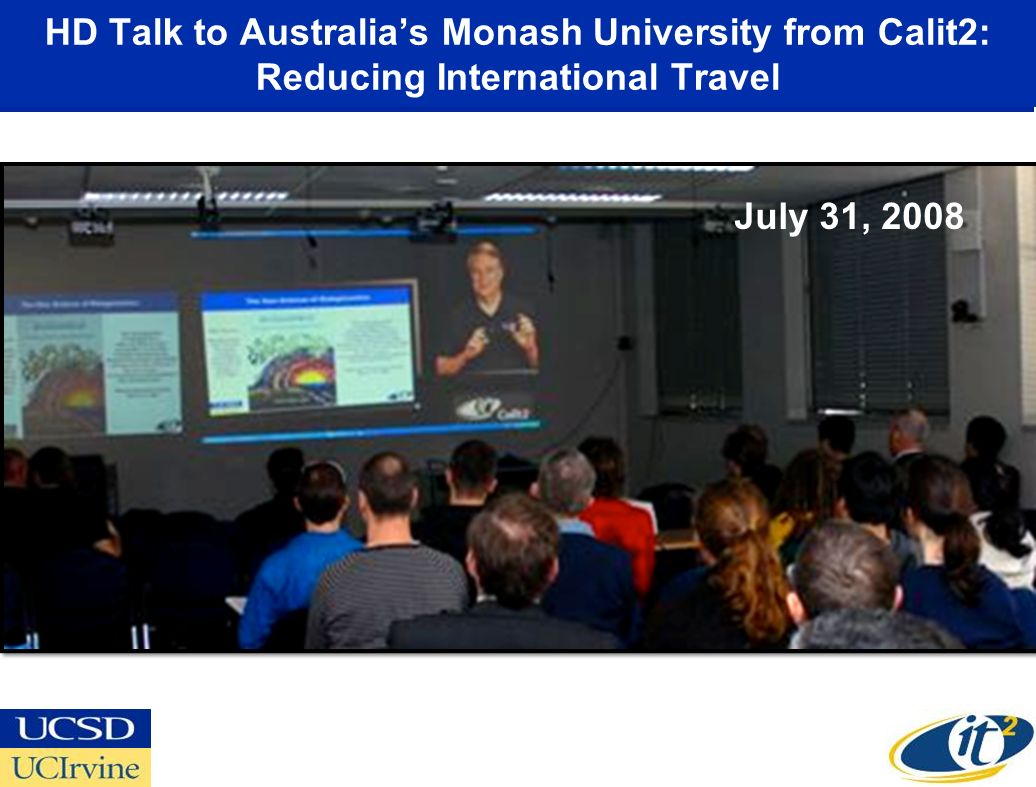 HD Talk to Australias Monash University from Calit2: Reducing International Travel July 31, 2008