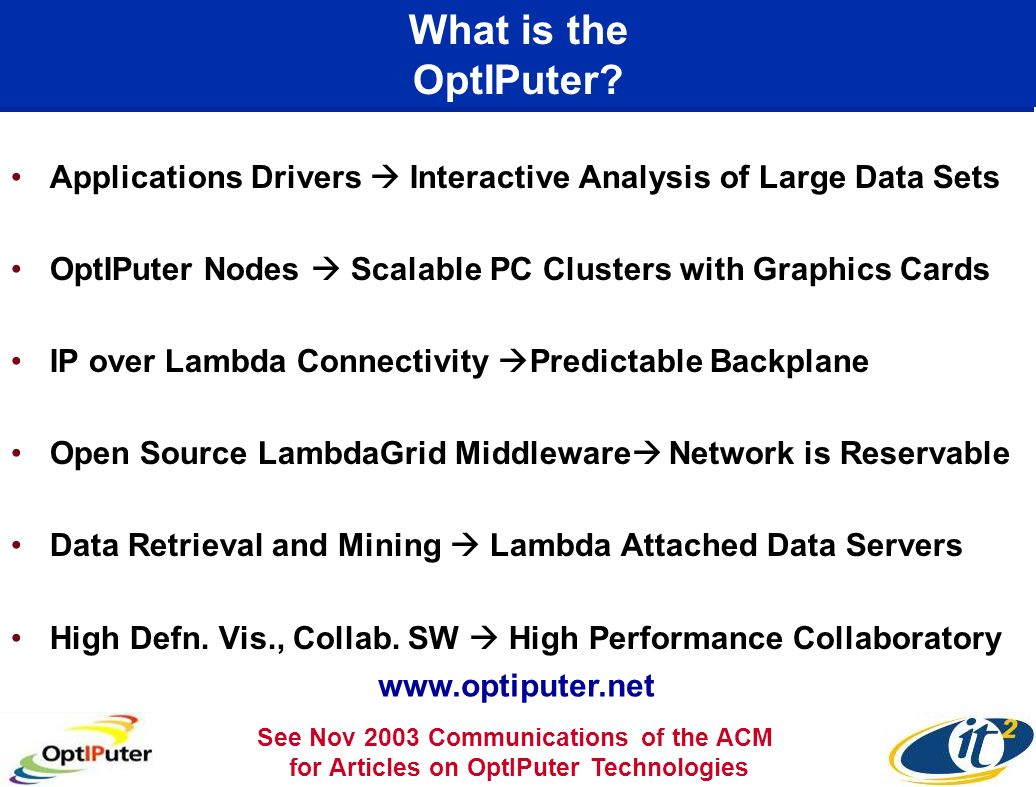 What is the OptIPuter? Applications Drivers Interactive Analysis of Large Data Sets OptIPuter Nodes Scalable PC Clusters with Graphics Cards IP over L